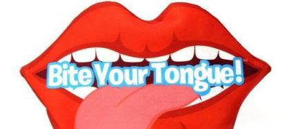 Bite Your Tongue!
